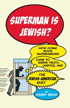 Superman Is Jewish?: How Comic Book Superheroes Came to Serve Truth, Justice, & the Jewish-American Way